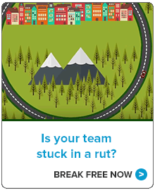 Is your team stuck in a rut? Break free now.