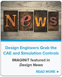 Design Engineers Grab the CAE and Simulation Controls. IMAGINiT featured in Design News.