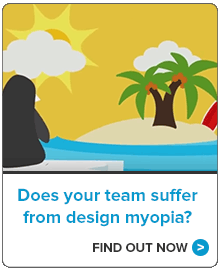 Does your team suffer from design myopia? Find out now.